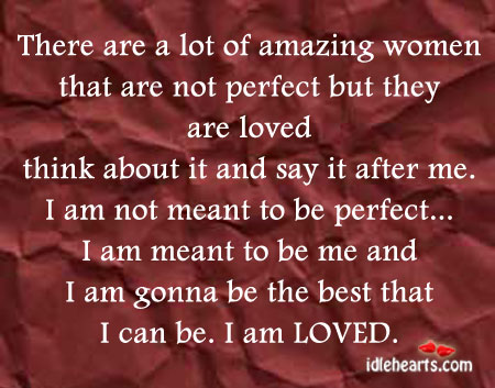 There are a lot of amazing women that are not perfect but. Image