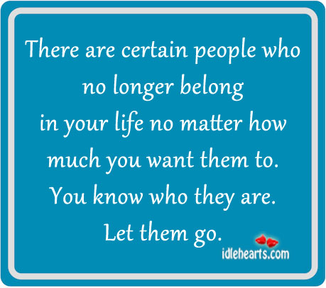There Are Certain People Who No Longer Belong In…