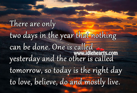 There Are Only Two Days In The Year That Nothing Can Be Done.