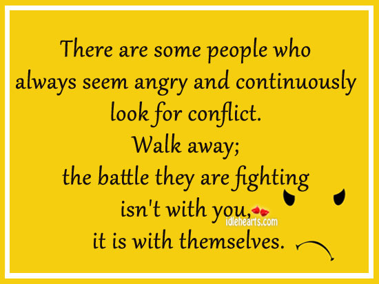 Image, Always, Angry, Away, Battle, Conflict, Continuously, Fighting, Look, People, Seem, Some, Some People, Themselves, Walk, Walk Away, Who, With, You