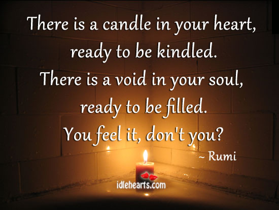 There Is A Candle In Your Heart, Ready To Be Kindled.