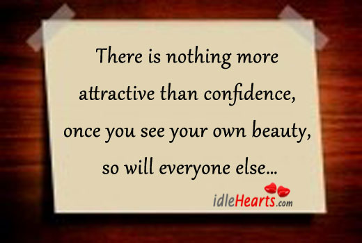 There Is Nothing More Attractive Than Confidence…