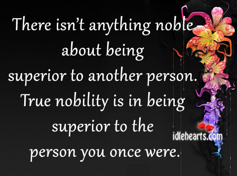 There isn't anything noble about being superior to another person. Image