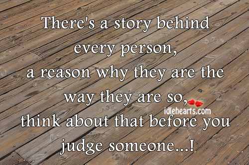 There's A Story Behind Every Person, A Reason Why They….