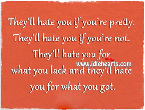 They'll Hate You If You're Pretty.