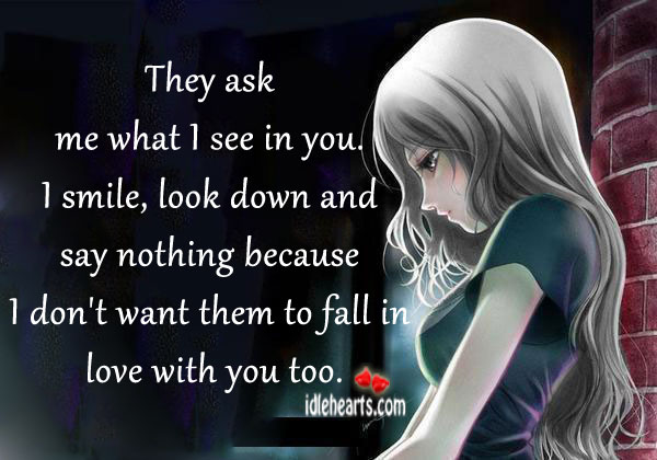 Image about I don't want them to fall in love with you too.