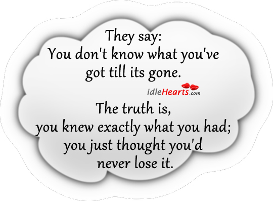 Image, Don't, Exactly, Gone, Got, Had, Just, Knew, Know, Lose, Never, Say, They Say, Thought, Till, Truth, Truth Is, You