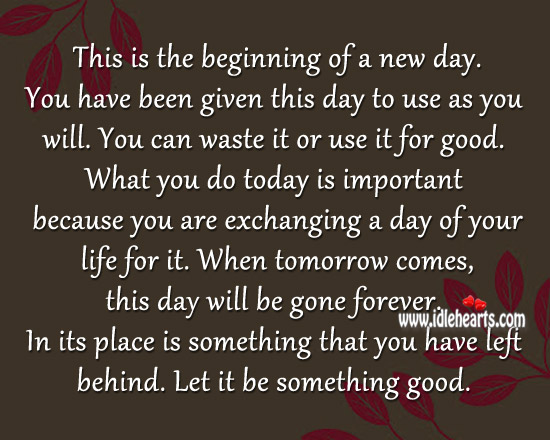 You have been given this day to use as you will.. Image