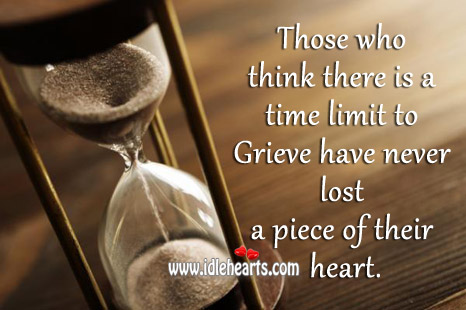 Those Who Think There Is A Time Limit To Grieve