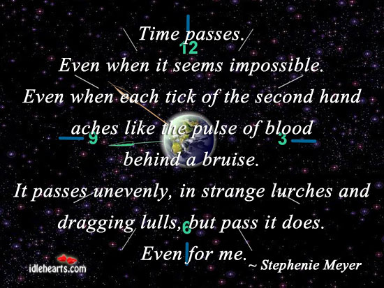 Time passes. Even when it seems impossible. Image