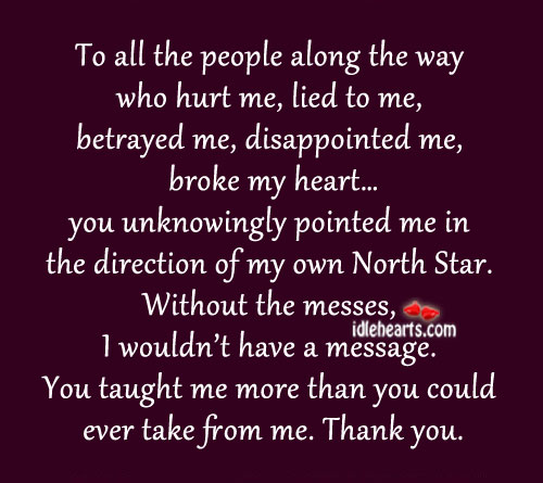 To all the people along the way who hurt me. Hurt Quotes Image
