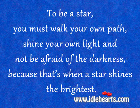 To be a star, you must walk your own path. Afraid Quotes Image