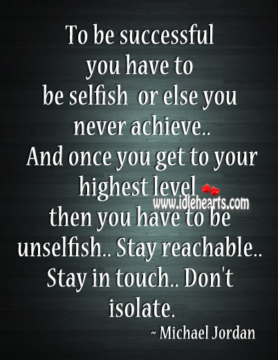 To be successful you have to be selfish Image