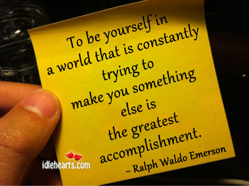 To Be Yourself In A World That Is Constantly Trying…
