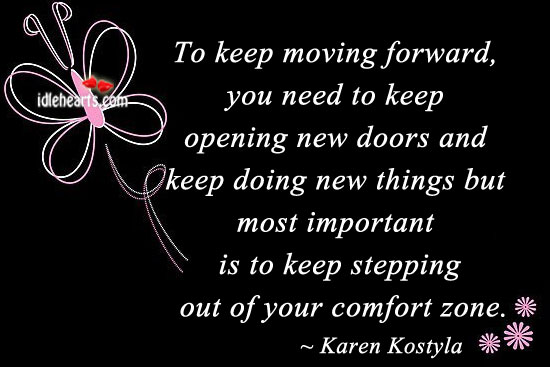 To Keep Moving Forward, You Need To Keep Opening New…..