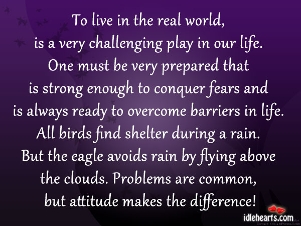 To Live In The Real World, Is A Very Challenging Play In Our Life.