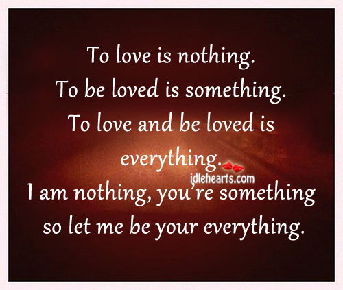 To Love Is Nothing. To Be Loved Is Something.