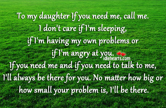 To my daughter if you need me, call me.