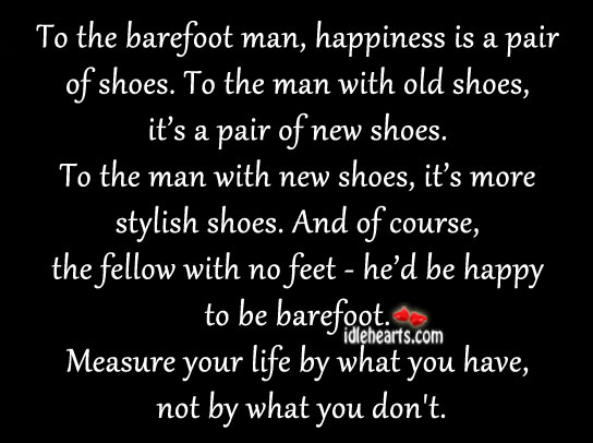 Measure Your Life By What You Have, Not By What You Don't.