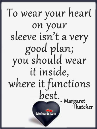 To wear your heart on your sleeve isn't a very good plan. Image