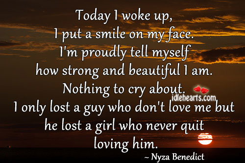 Today I Woke Up, I Put A Smile On My Face.