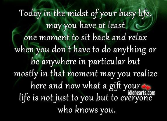 Today In The Midst Of Your Busy Life, May You Have At Least…