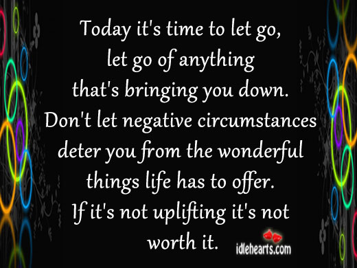 If it's not uplifting it's not worth it. Image