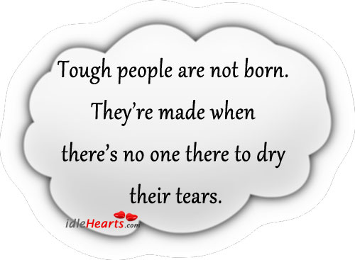 Tough people are not born. Image