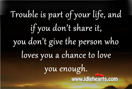Trouble Is Part Of Your Life, And If You Don't…