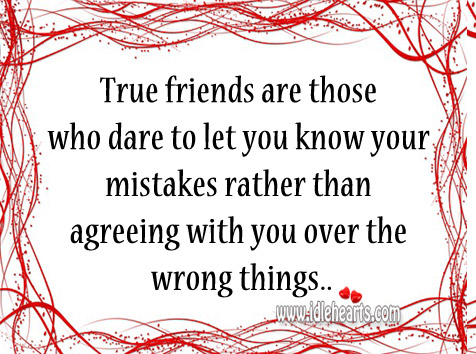 Image about True friends are those who dare to let you know your mistakes