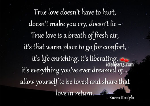 True love is life enriching and liberating. To Be Loved Quotes Image