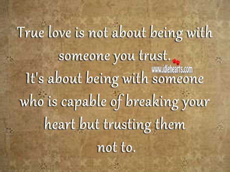 Image, True love is being with someone who is capable of breaking your heart