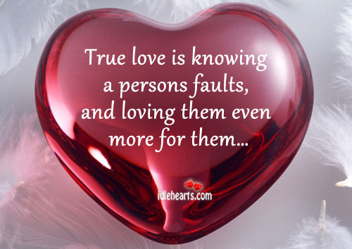 Image, True love is knowing faults, and loving even more.