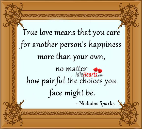 True love means that you care for other person's happiness Nicholas Sparks Picture Quote