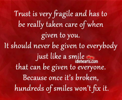 Trust Is Very Fragile And Has To Be Really Taken…