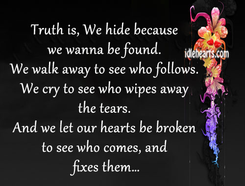 Truth Is, We Hide Because We Wanna Be Found.