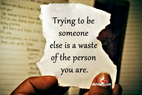 Image, Trying to be someone else is a waste of the person you are.