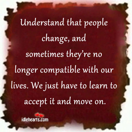 Image, Learn to accept that people change and move on.
