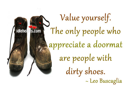 Image, Value yourself. The only people who appreciate a