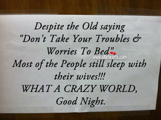 Don't take your troubles & worries to bed. Funny Quotes Image