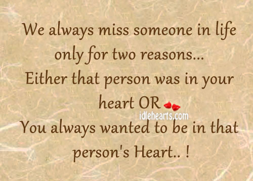We Always Miss Someone In Life Only For Two Reasons..