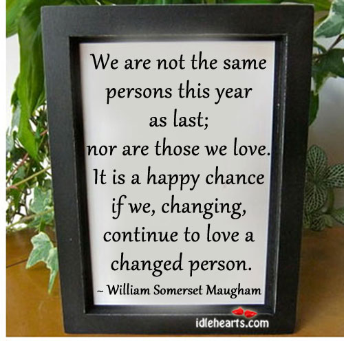 Image, Chance, Changed, Changed Person, Changing, Continue, Happy, Last, Love, Nor, Person, Persons, Same, Those, Those We Love, To Love, Year