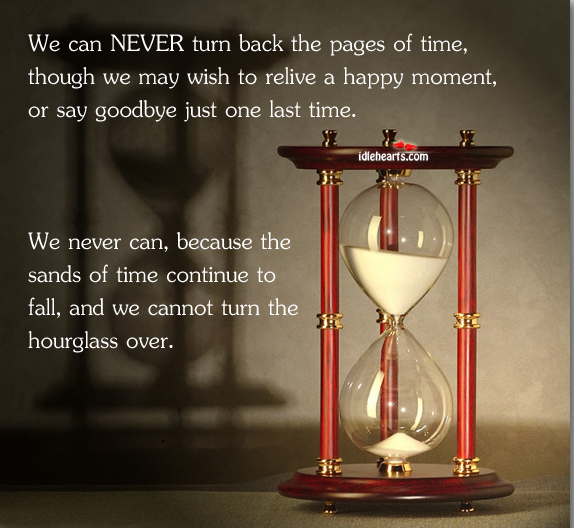 We Can NEVER Turn Back The Pages Of Time, Though We May Wish To…