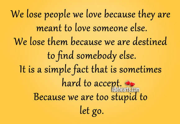 We lose people we love because they are meant to love someone else. Image