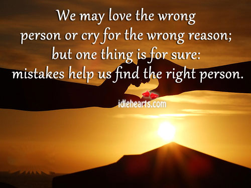 We May Love The Wrong Person Or Cry For The…