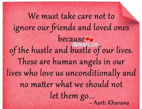 Take care not to ignore friends and loved ones. Wise Quotes Image