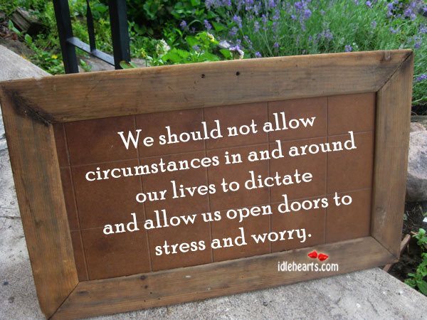 We Should Not Allow Circumstances In And….