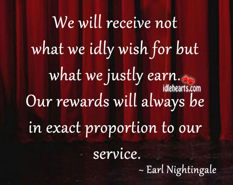 We Will Receive Not What We Idly Wish For But…