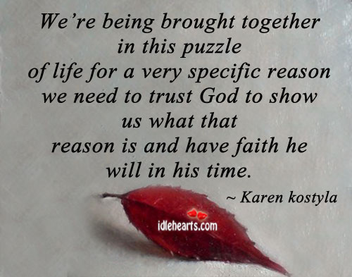 We're being Brought Together In This Puzzle Of Life For A Very…..