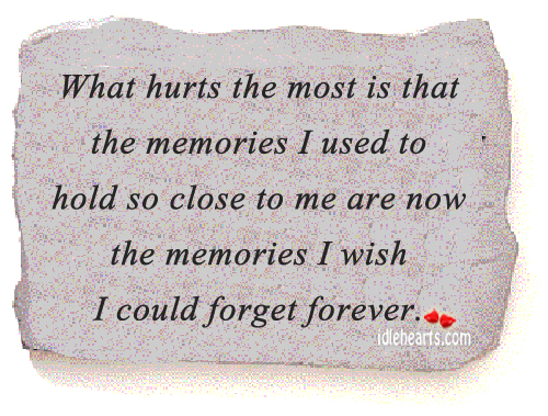What Hurts The Most Is That The Memories I Used….